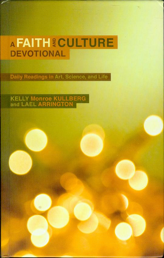 Image for A Faith and Culture Devotional: Daily Readings on Art, Science, and Life
