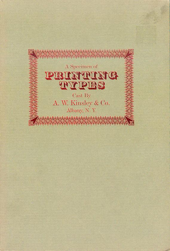 Image for A Specimen of Printing Types: Cast by A.W. Kinsley & Co., Albany, N.Y.