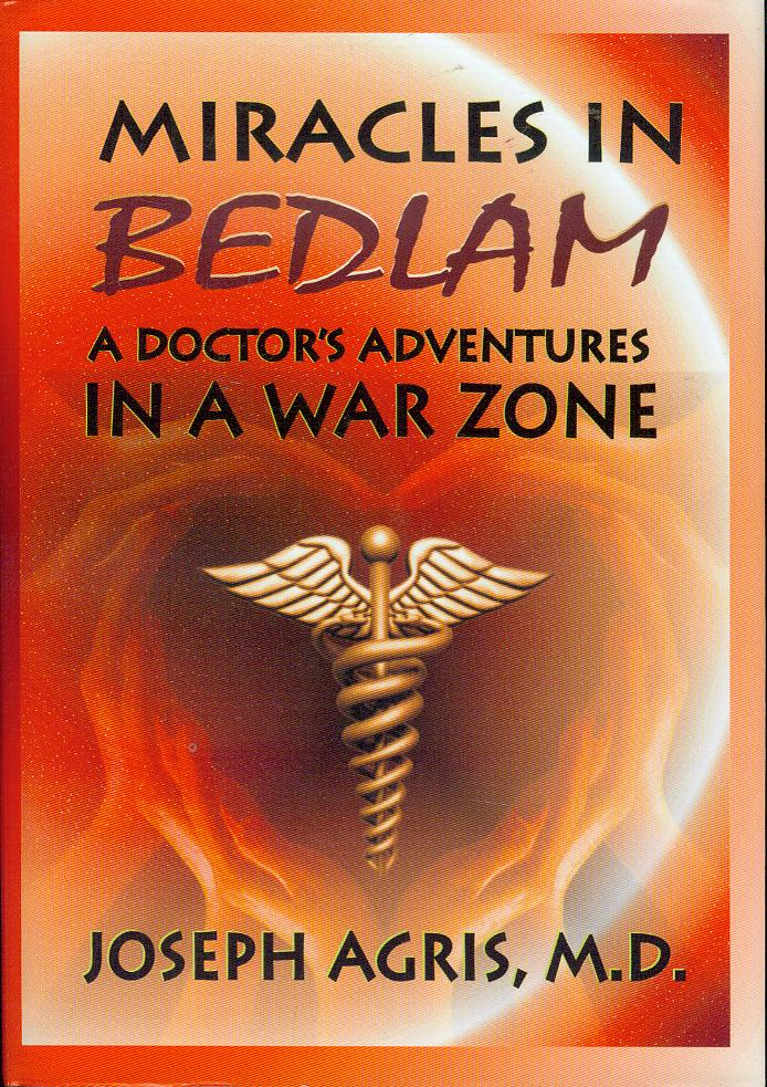 Image for Miracles in Bedlam: A Doctor's Adventures In A War Zone