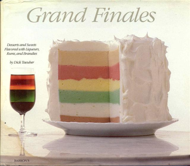 Image for Grand Finales: Desserts and Sweets Flavored with Liqueurs, Rums, and Brandies