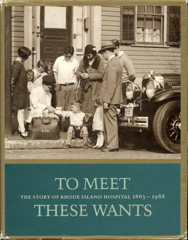 Image for To Meet These Wants: The Story of Rhode Island Hospital 1863-1988
