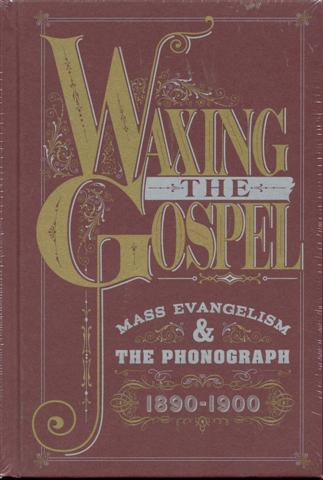 Image for Waxing The Gospel: Mass Evangelism & The Phonograph 1890-1900