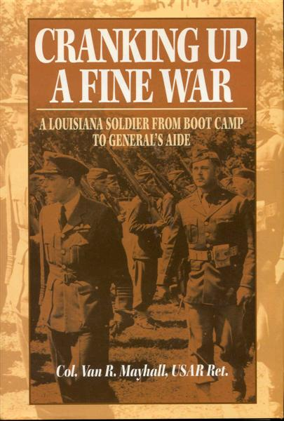 Image for Cranking Up a Fine War: A Louisiana Soldier from Boot Camp to General's Aide