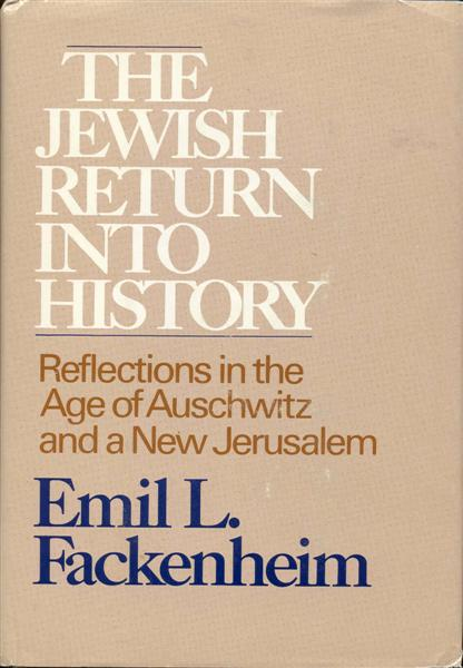 Image for The Jewish Return Into History: Reflections in the Age of Auschwitz and a New Jerusalem