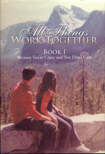 Image for All Things Work Together: Book I - Because You're Crazy and You Don't Care