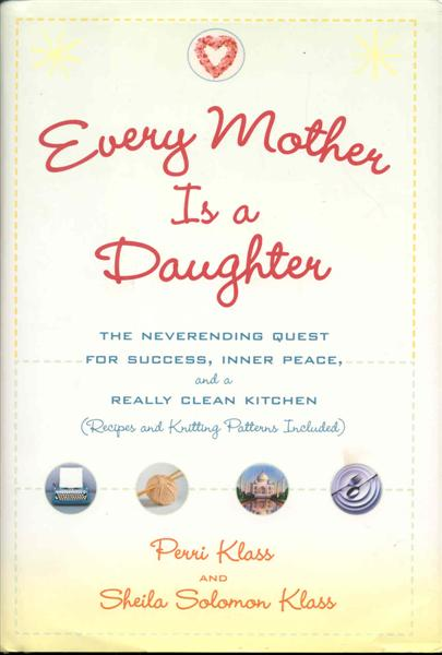 Image for Every Mother Is a Daughter: The Neverending Quest for Success, Inner Peace, and a Really Clean Kitchen (Recipes and Knitting Patterns Included)