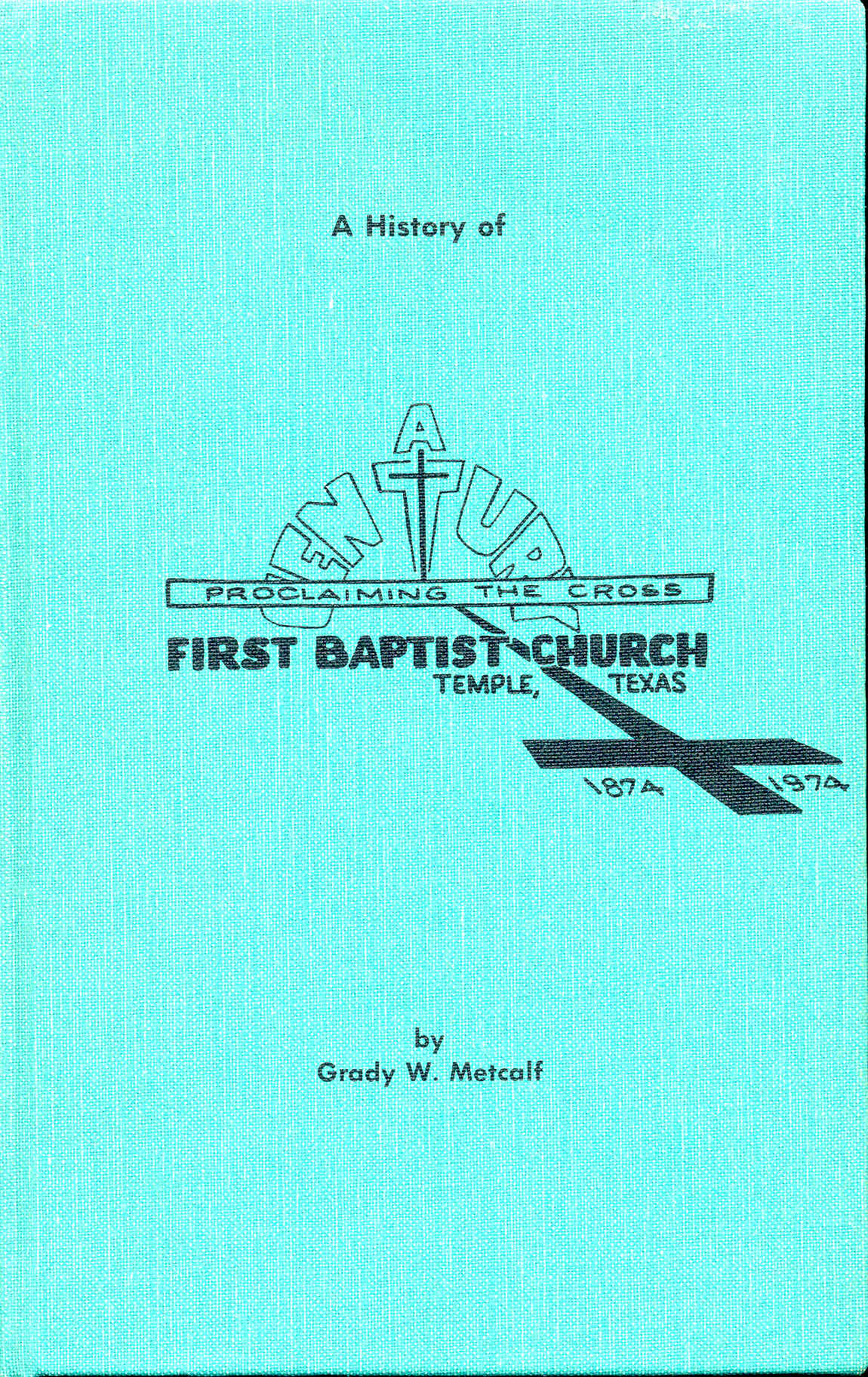 Image for A History of First Baptist Church, Temple, Texas, 1874-1974