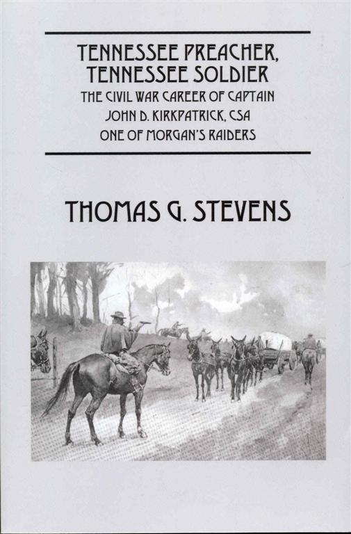 Image for Tennessee Preacher, Tennessee Soldier: The Civil War Career of Captain John D. Kirkpatrick, CSA One of Morgan's Raiders