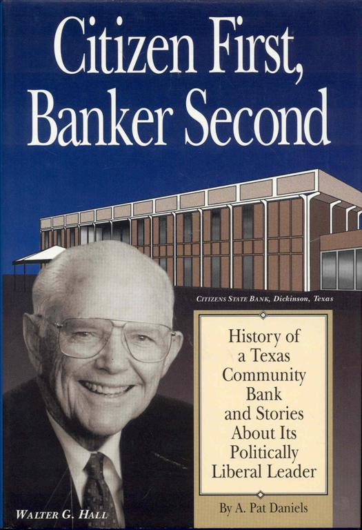 Image for Citizen First, Banker Second: History of a Texas Community Bank and Stories About Its Politically Liberal Leader, Walter G. Hall