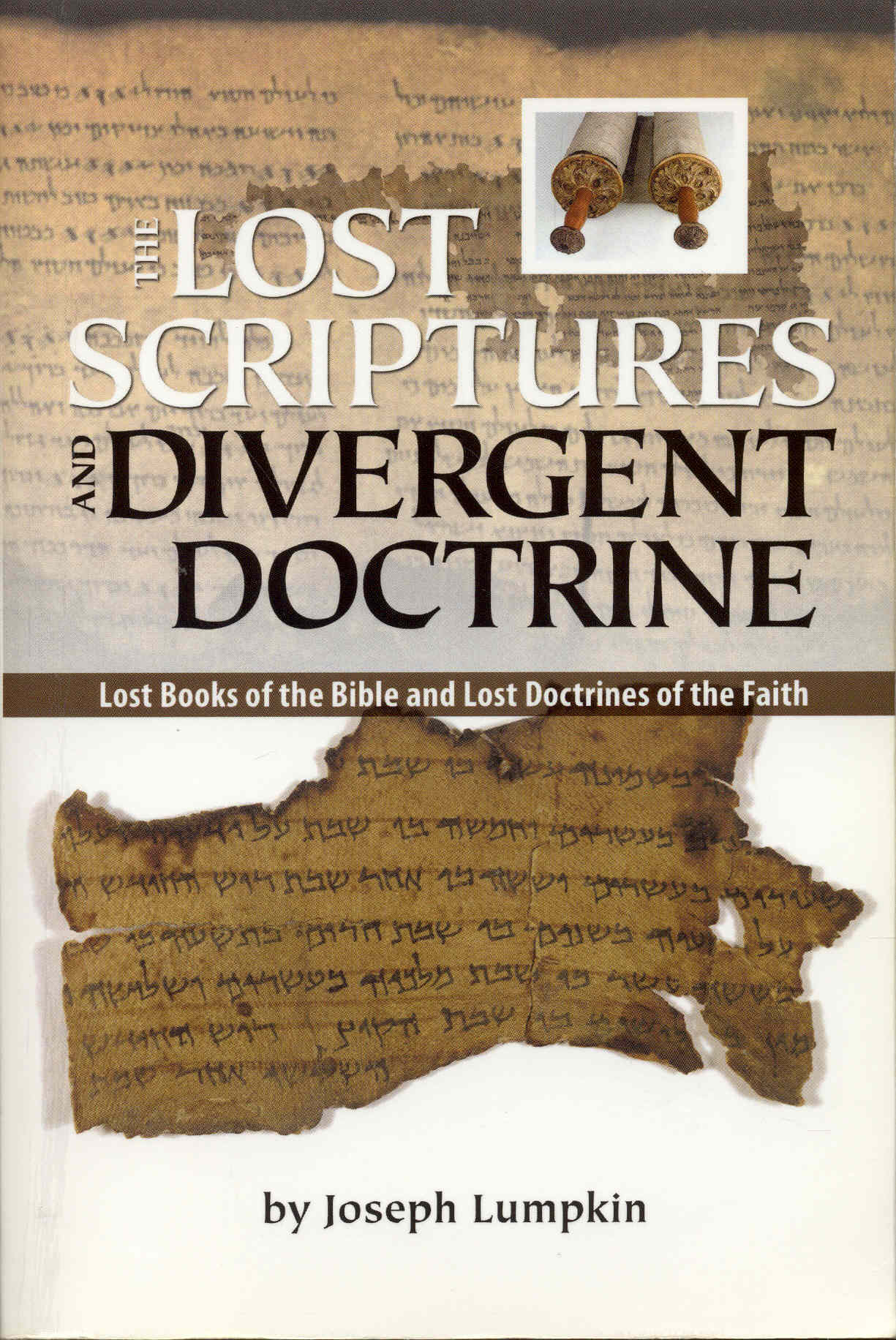 Image for The Lost Scripture and Divergent Doctrine: Lost Books of the Bible and Lost Doctrines of the Faith