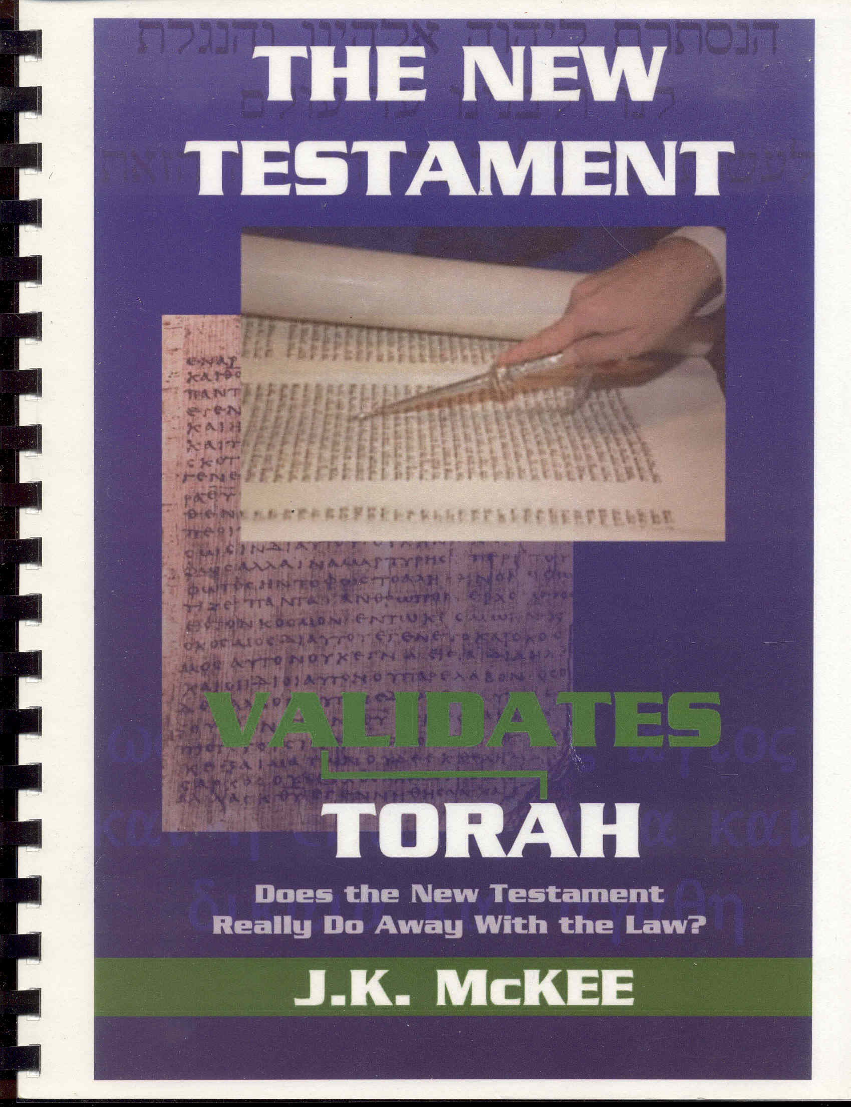 Image for The New Testament Validates Torah: Does the New Testament Really Do Away With the Law?