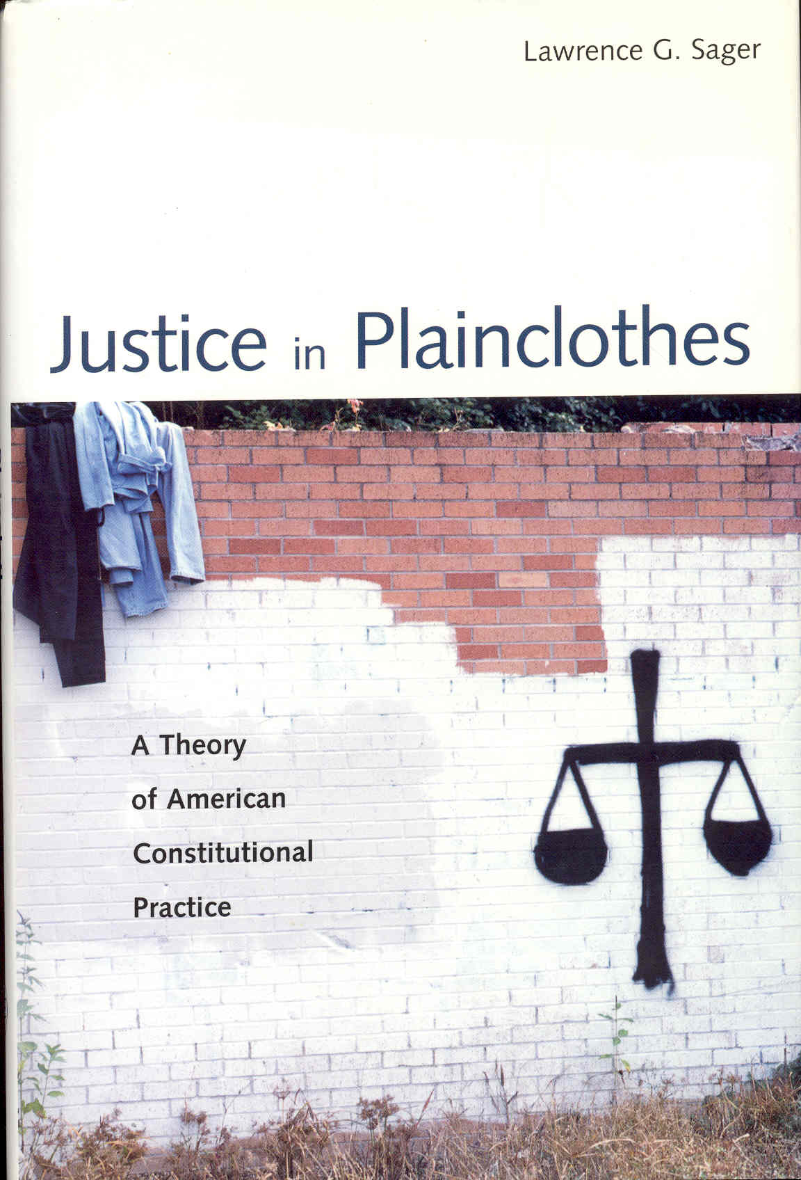 Image for Justice in Plainclothes: A Theory of American Constitutional Practice