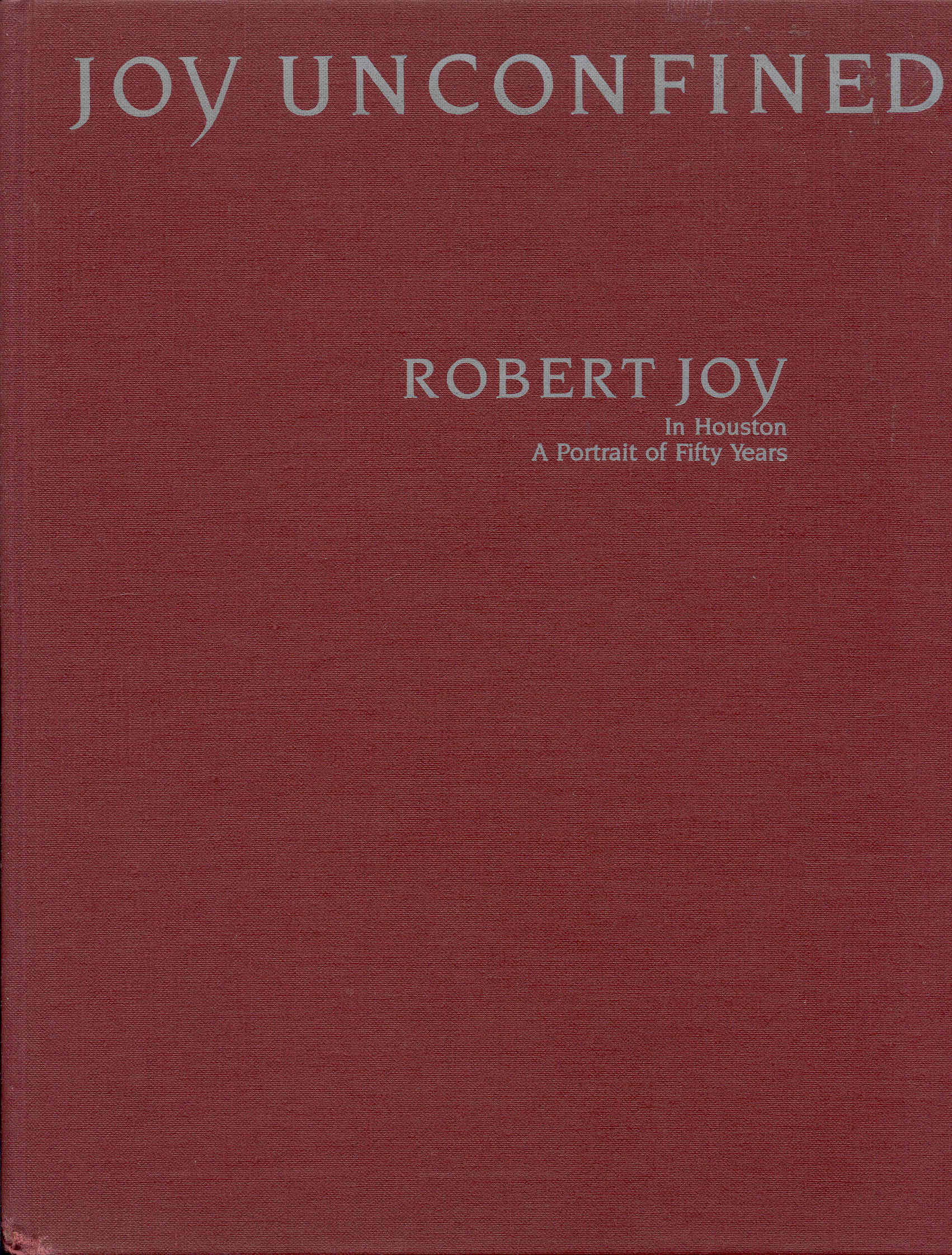 Image for Joy Unconfined: Robert Joy (In Houston, A Portrait of Fifty Years)