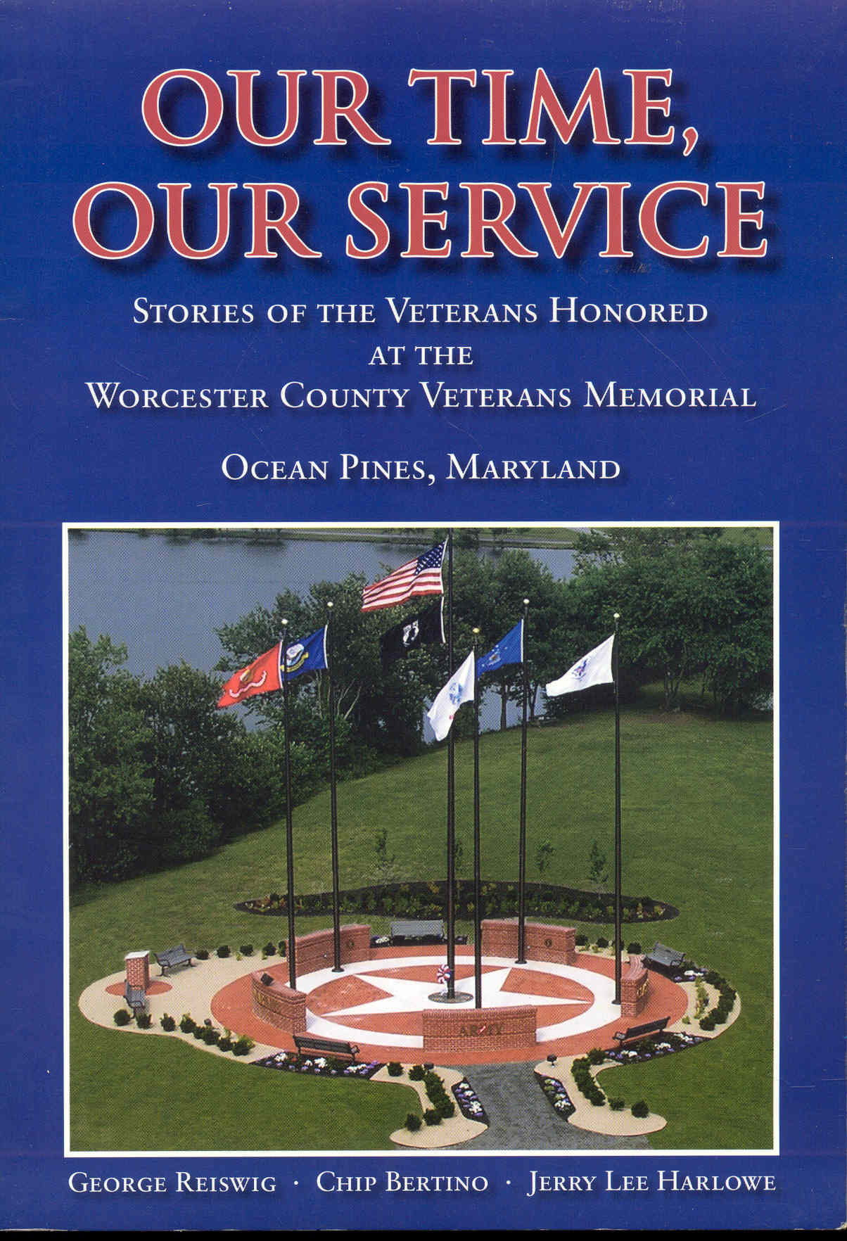 Image for Our Time, Our Service: Stories of the Veterans Honored At the Worchester County Veterans Memorial
