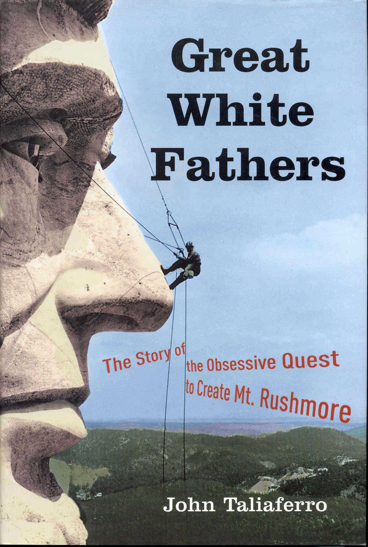 Image for Great White Fathers: The Story of the Obsessive Quest to Create Mount Rushmore