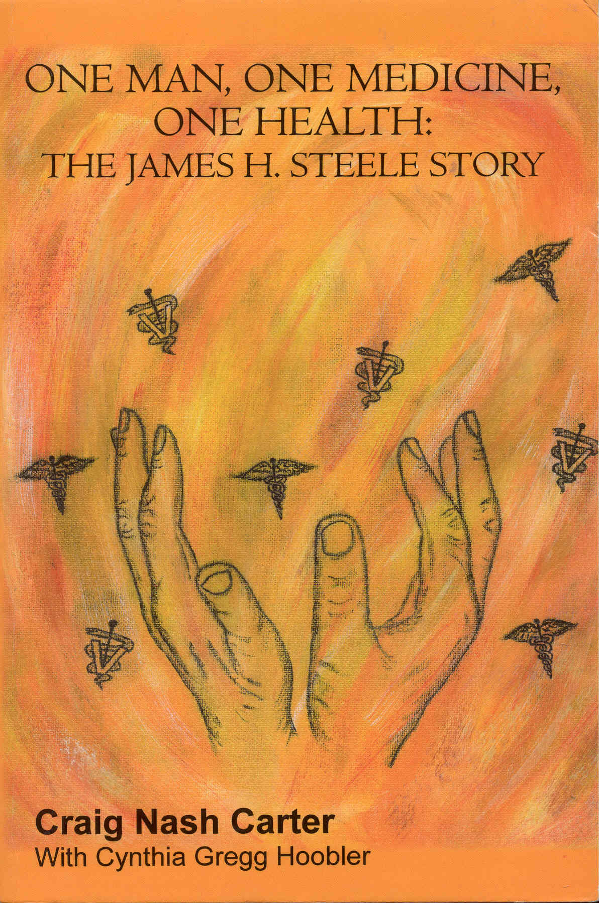 Image for One Man, One Medicine, One Health: The James H. Steele Story