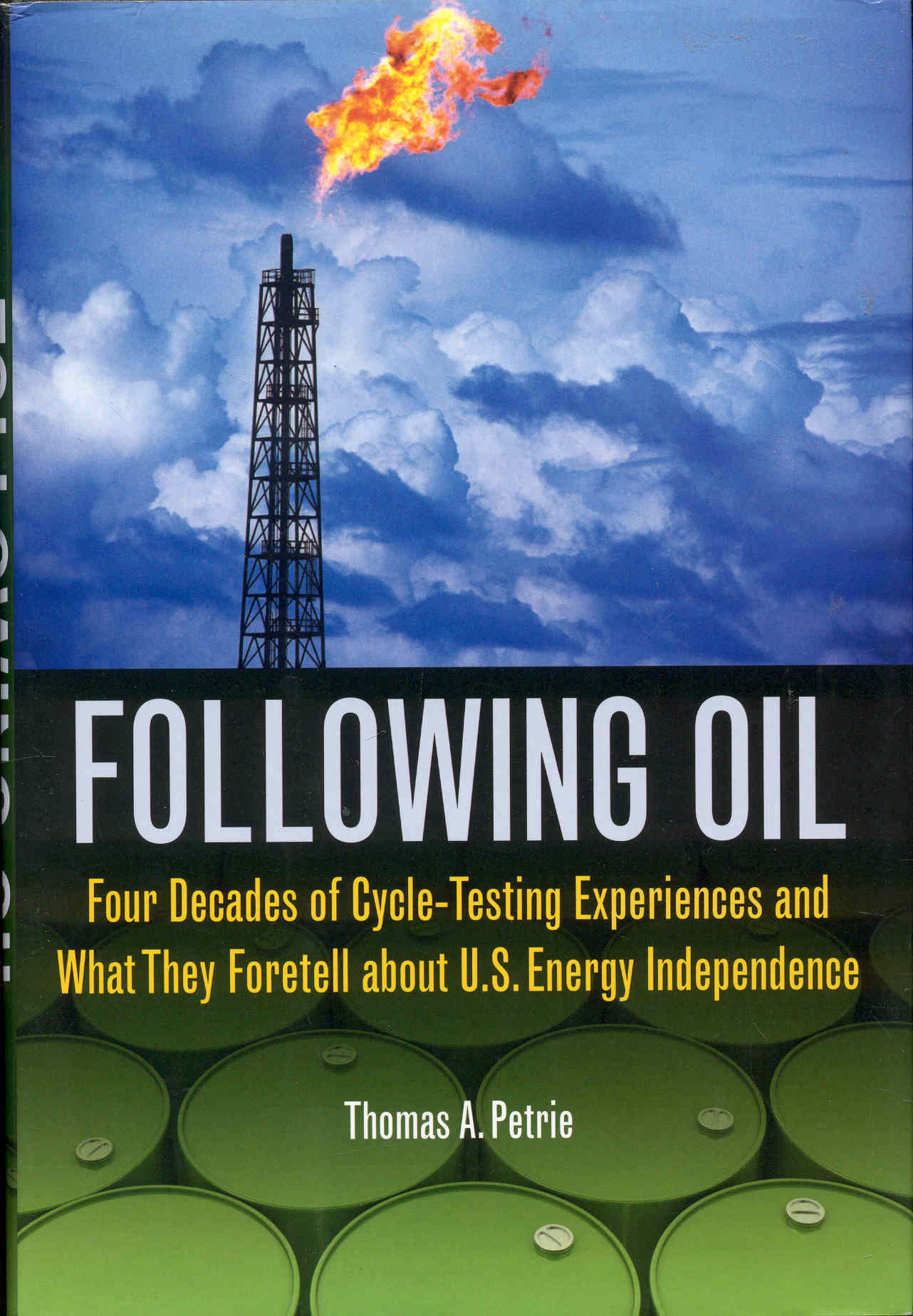 Image for Following Oil: Four Decades of Cycle-Testing Experiences and What They Foretell about U.S. Energy Independence