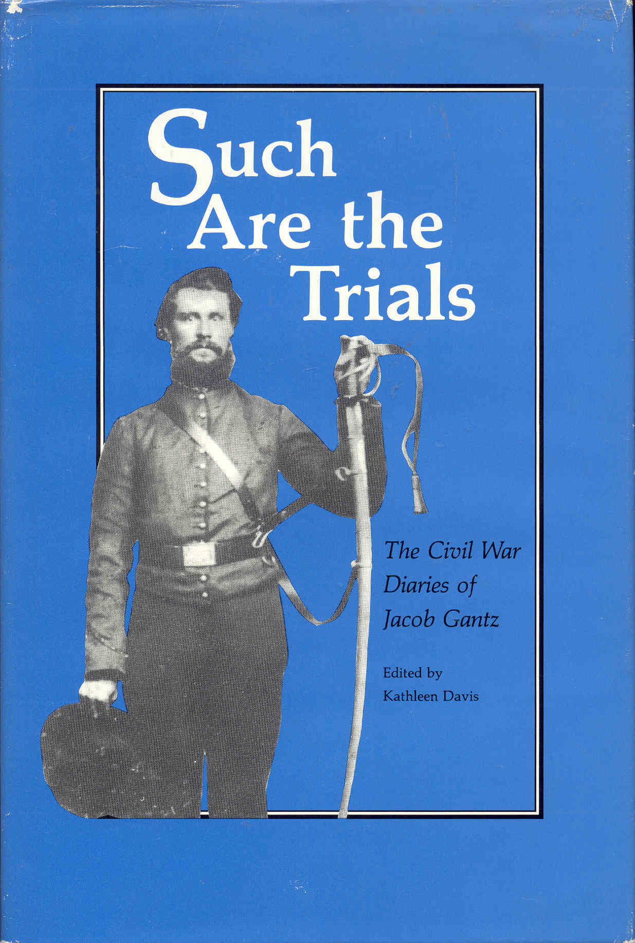 Image for Such Are the Trials: The Civil War Diaries of Jacob Gantz