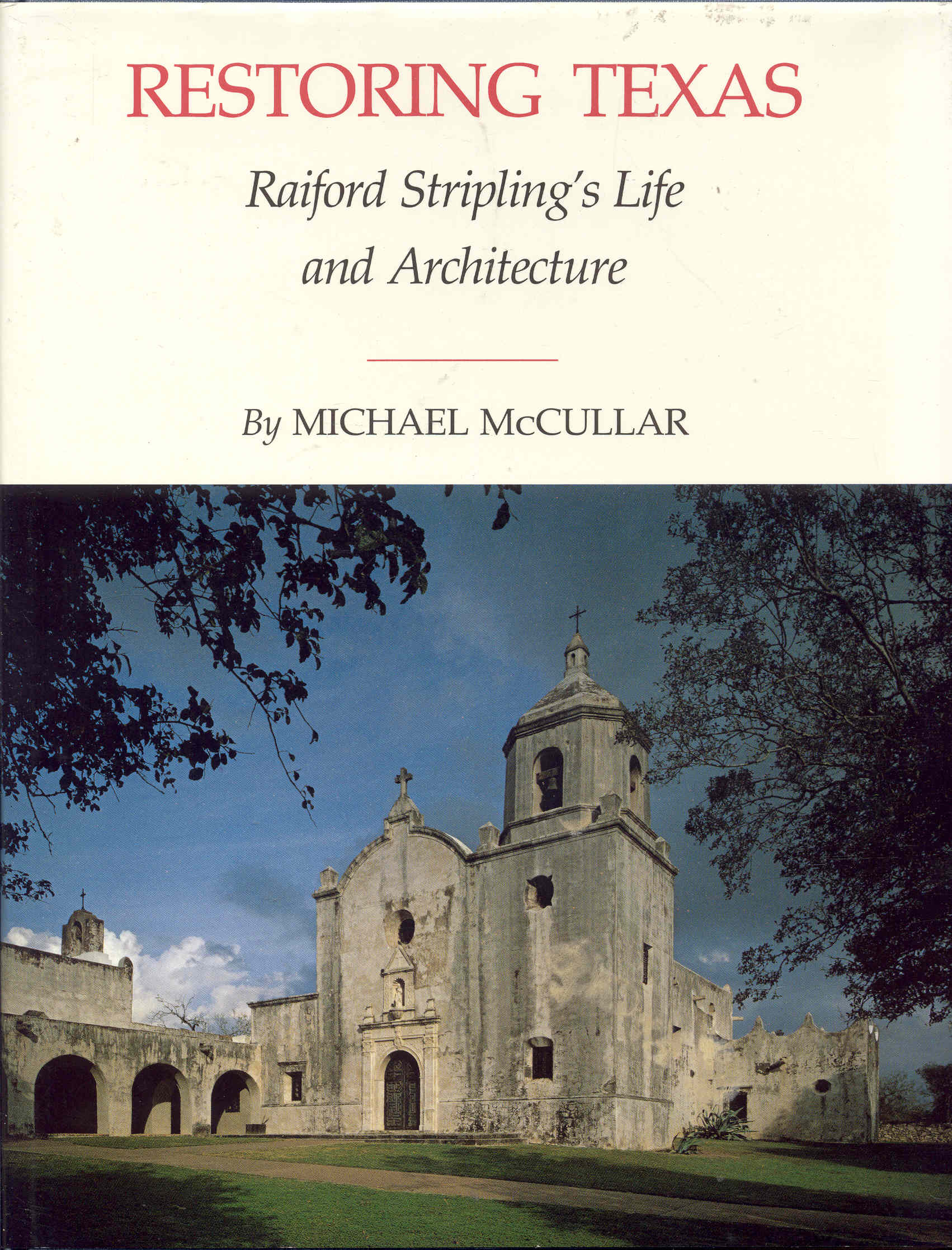 Image for Restoring Texas: Raiford Stripling's Life and Architecture