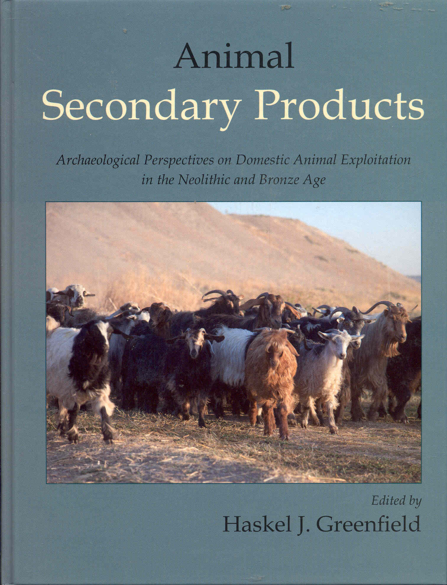 Image for Animal Secondary Products: Domestic Animal Exploitation in Prehistoric Europe, the Near East and the Far East