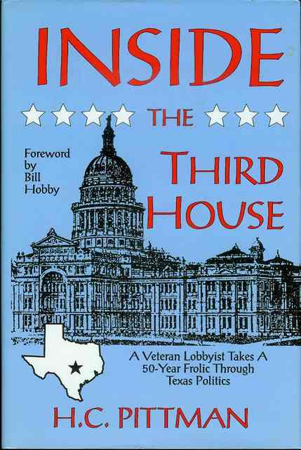 Image for Inside the Third House: A Veteran Lobbyist Takes a 50-Year Frolic Through Texas Politics