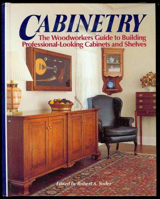 Image for Cabinetry: The Woodworkers Guide to Building Professional Looking Cabinets and Shelves