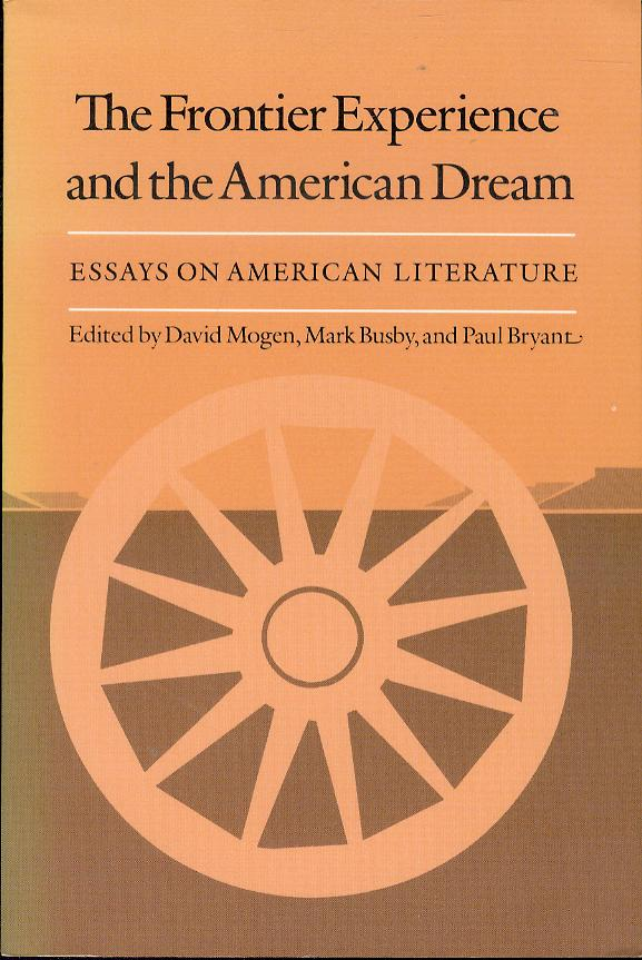 Image for The Frontier Experience and the American Dream: Essays on American Literature